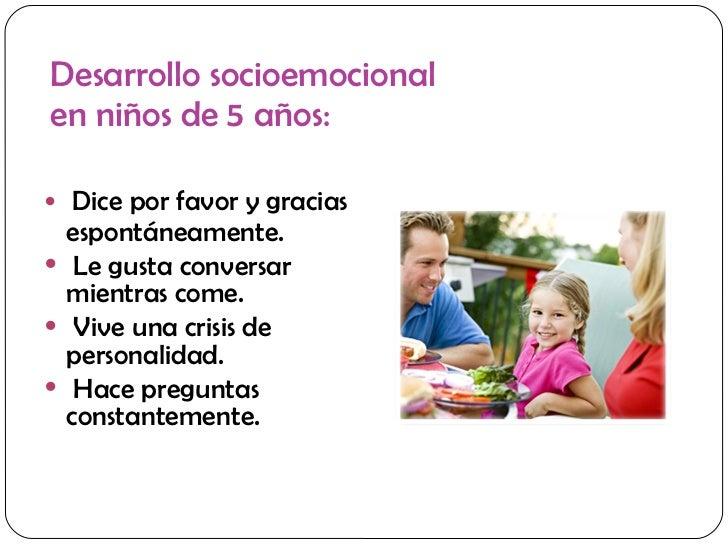 Desarrollo socioemocional  en niños de 5 años: <ul><li>Dice por favor y gracias espontáneamente. </li></ul><ul><li>Le gust...