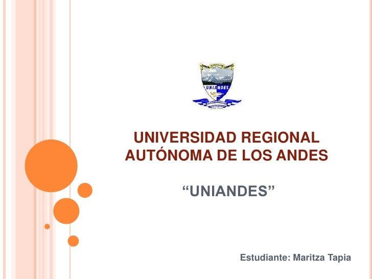 """UNIVERSIDAD REGIONALAUTÓNOMA DE LOS ANDES     """"UNIANDES""""           Estudiante: Maritza Tapia"""