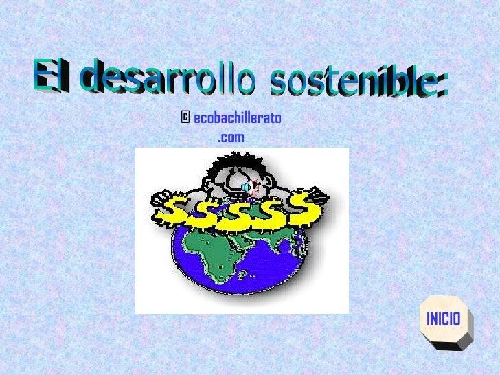 El desarrollo sostenible: INICIO ©  ecobachillerato .com