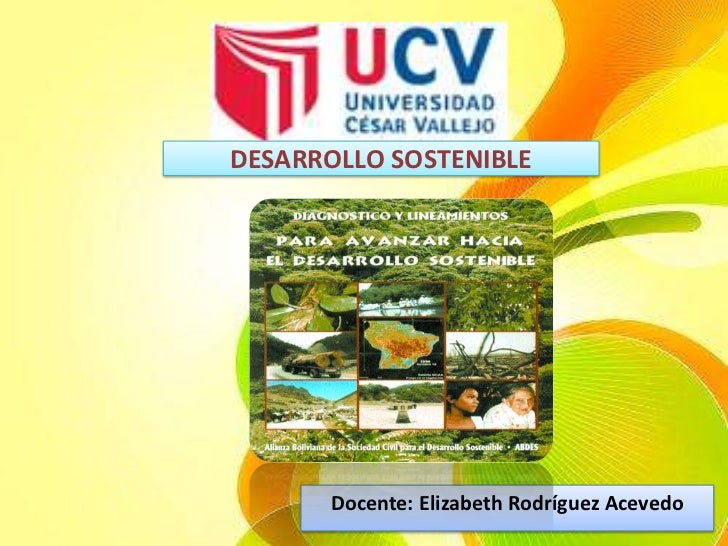 DESARROLLO SOSTENIBLE<br />Docente: Elizabeth Rodríguez Acevedo<br />