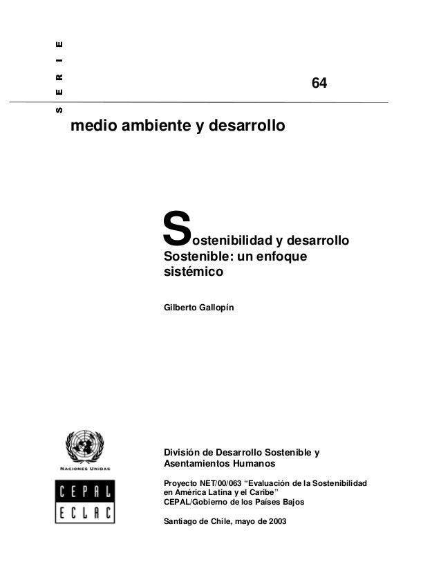 Sostenibilidad y desarrollo Sostenible: un enfoque sistémico Gilberto Gallopín División de Desarrollo Sostenible y Asentam...