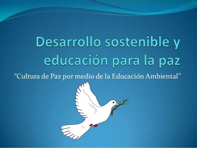 """""""Cultura de Paz por medio de la Educación Ambiental"""""""