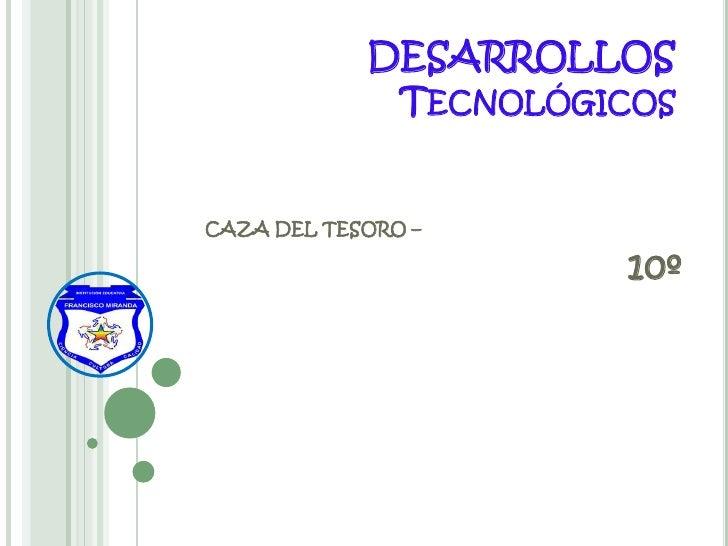 DESARROLLOS             TECNOLÓGICOSCAZA DEL TESORO –                      10º