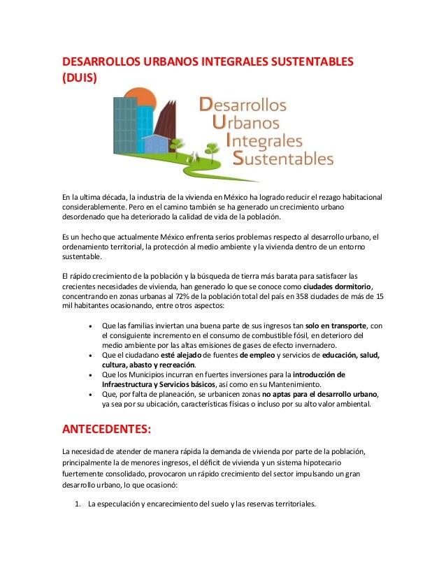 DESARROLLOS URBANOS INTEGRALES SUSTENTABLES(DUIS)En la ultima década, la industria de la vivienda en México ha logrado red...