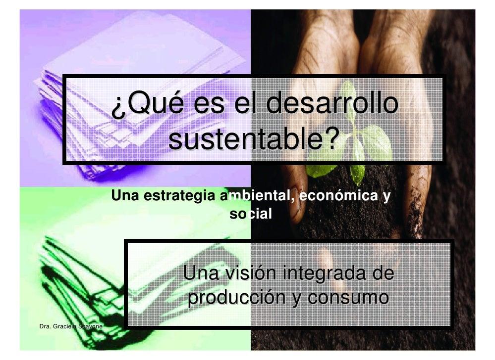 ¿Qué es el desarrollo                           sustentable?                        Una estrategia ambiental, económica y ...