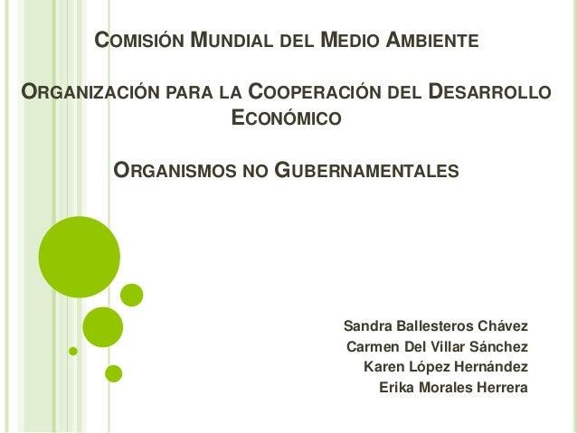 COMISIÓN MUNDIAL DEL MEDIO AMBIENTEORGANIZACIÓN PARA LA COOPERACIÓN DEL DESARROLLO                   ECONÓMICO        ORGA...
