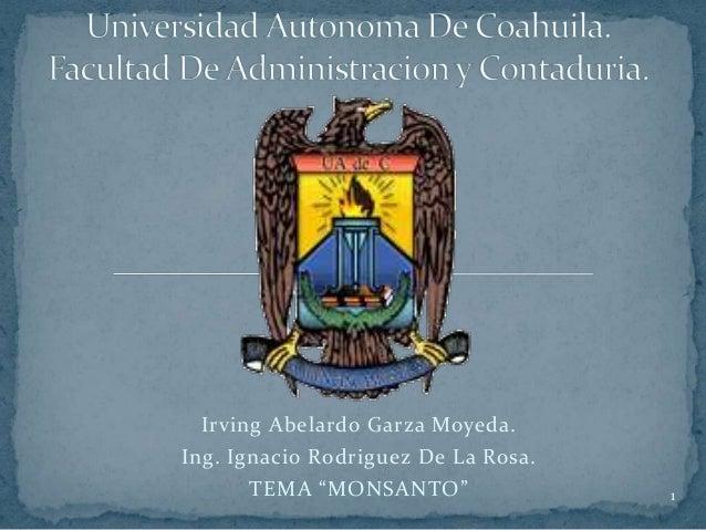 """Irving Abelardo Garza Moyeda. Ing. Ignacio Rodriguez De La Rosa. TEMA """"MONSANTO""""  1"""