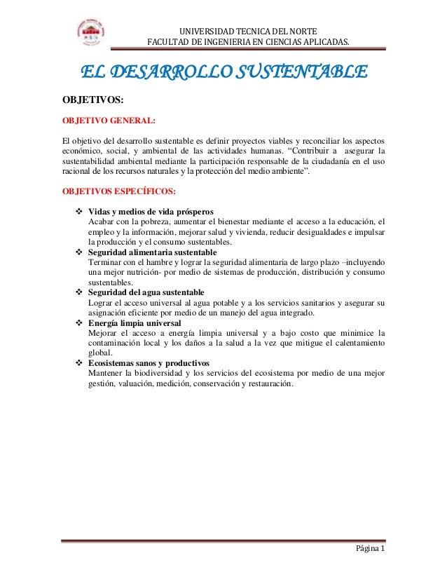UNIVERSIDAD TECNICA DEL NORTE FACULTAD DE INGENIERIA EN CIENCIAS APLICADAS. Página 1 EL DESARROLLO SUSTENTABLE OBJETIVOS: ...