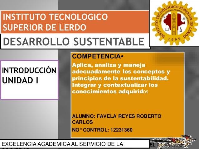INTRODUCCIÓN UNIDAD I COMPETENCIA• Aplica, analiza y maneja adecuadamente los conceptos y principios de la sustentabilidad...