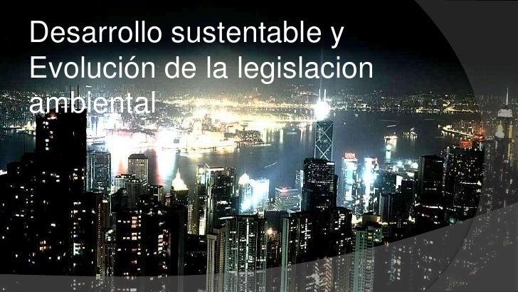 Desarrollo sustentable y Evolución de la legislacion ambiental<br />