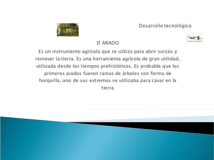 El ARADO Es un instrumento agrícola que se utiliza para abrir surcos y remover la tierra. Es una herramienta agrícola de g...