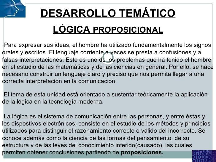 DESARROLLO TEMÁTICO LÓGICA  PROPOSICIONAL Para expresar sus ideas, el hombre ha utilizado fundamentalmente los signos oral...