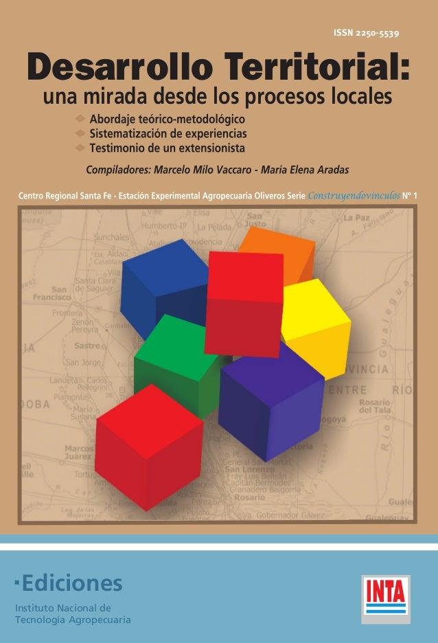 ISSN 2250-5539  Desarrollo Territorial:     una mirada desde los procesos locales EdicionesInstituto Nacional deTecnología...