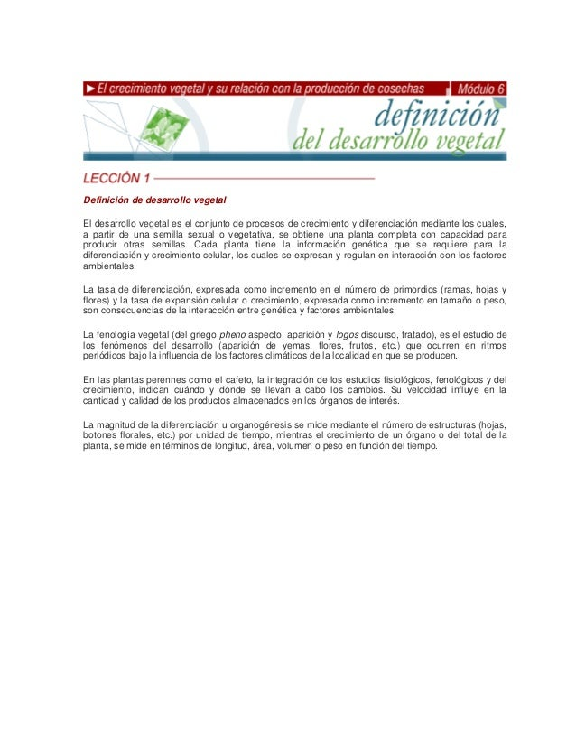 Definición de desarrollo vegetalEl desarrollo vegetal es el conjunto de procesos de crecimiento y diferenciación mediante ...