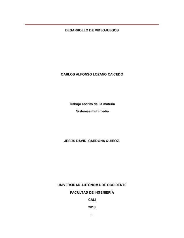 DESARROLLO DE VIDEOJUEGOS CARLOS ALFONSO LOZANO CAICEDO     Trabajo escrito de la materia         Sistemas multimedia   JE...