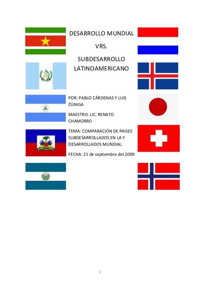DESARROLLO MUNDIAL             VRS.   SUBDESARROLLO  LATINOAMERICANOPOR: PABLO CÁRDENAS Y LUISZÚNIGAMAESTRO: LIC. RENATOCH...