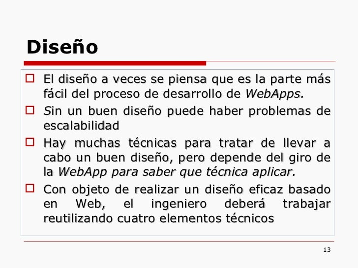 <ul><li>El diseño a veces se piensa que es la parte más fácil del proceso de desarrollo de  WebApps. </li></ul><ul><li>S i...