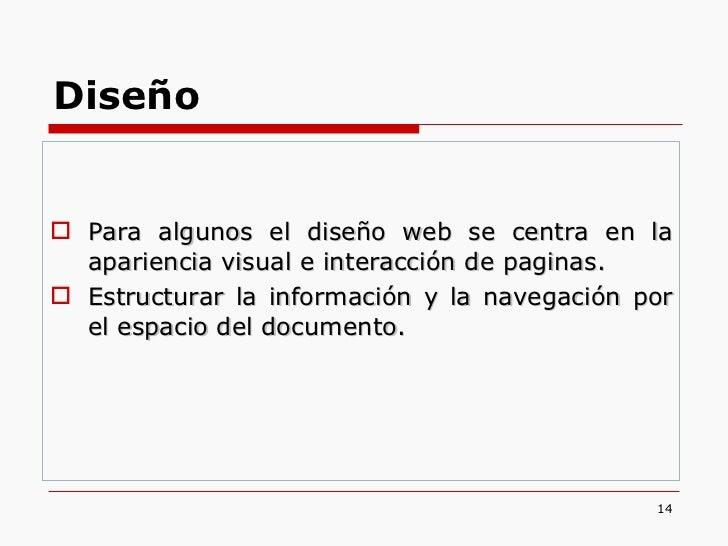 <ul><li>Para algunos el diseño web se centra en la apariencia visual e interacción de paginas. </li></ul><ul><li>Estructur...
