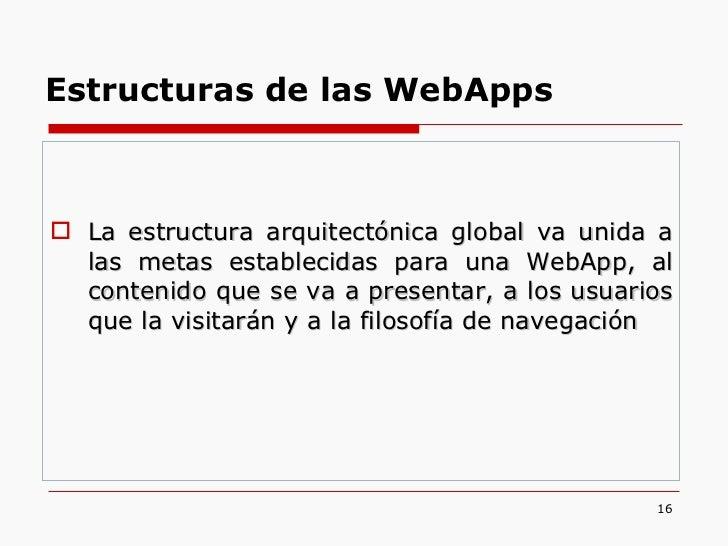 <ul><li>La estructura arquitectónica global va unida a las metas establecidas para una WebApp, al contenido que se va a pr...