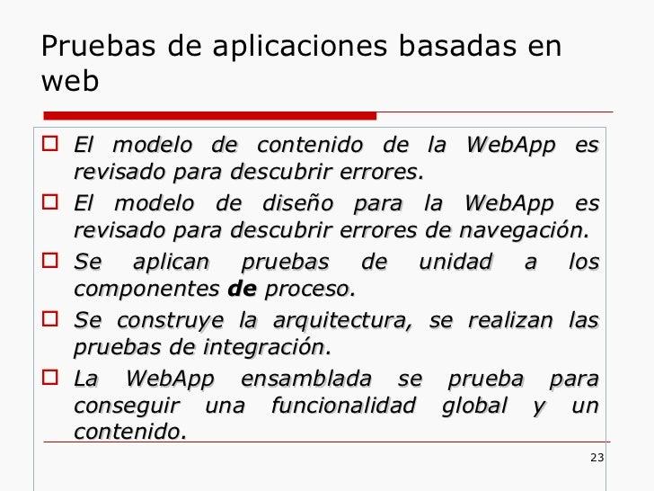 <ul><li>El modelo de contenido de la WebApp es revisado para descubrir errores. </li></ul><ul><li>El modelo de diseño para...