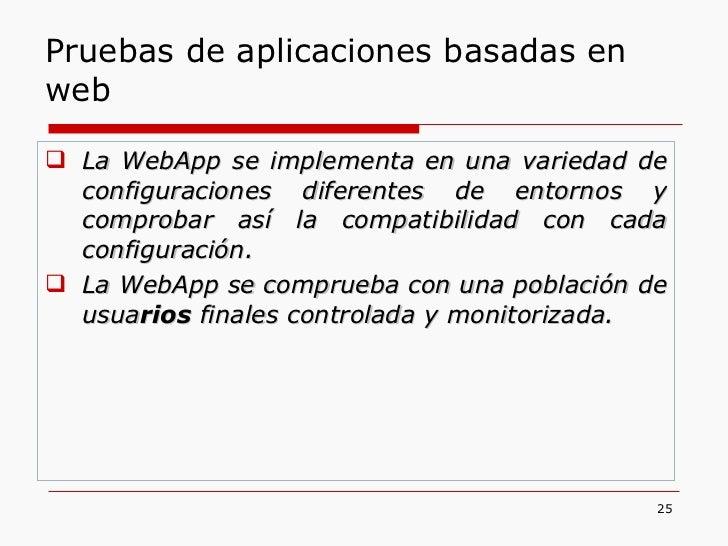 <ul><li>La WebApp se implementa en una variedad de configuraciones diferentes de entornos y comprobar así la compatibilida...