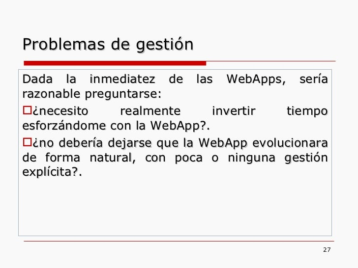 <ul><li>Dada la inmediatez de las WebApps, sería razonable preguntarse: </li></ul><ul><li>¿necesito realmente invertir tie...