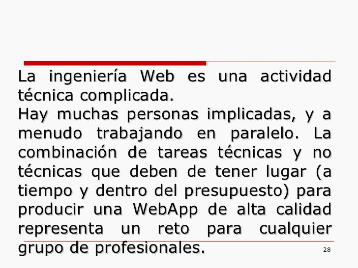 La ingeniería Web es una actividad técnica complicada. Hay muchas personas implicadas, y a menudo trabajando en paralelo. ...