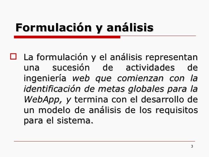 <ul><li>La formulación y el análisis representan una sucesión de actividades de ingeniería  web que comienzan con la ident...