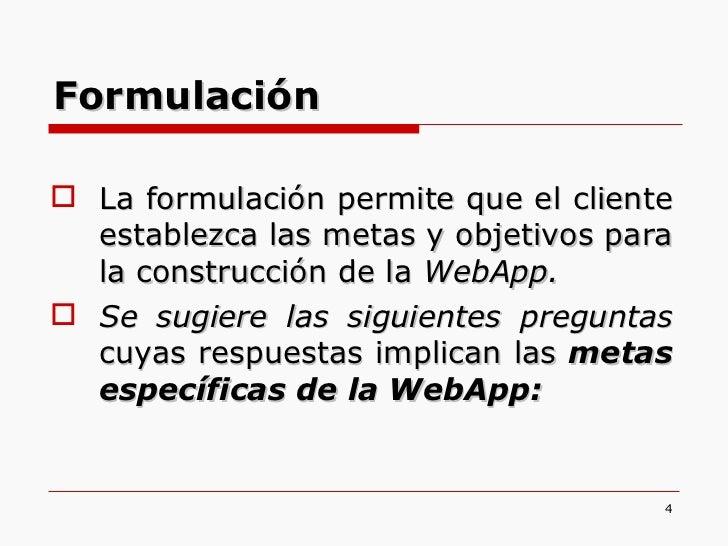 <ul><li>La formulación permite que el cliente establezca las metas y objetivos para la construcción de la  WebApp.  </li><...