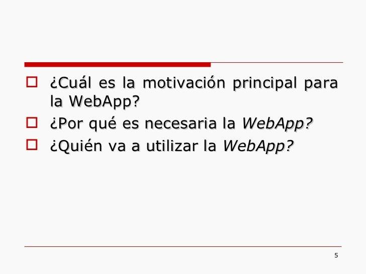 <ul><li>¿Cuál es la motivación principal para la WebApp? </li></ul><ul><li>¿Por qué es necesaria la  WebApp? </li></ul><ul...