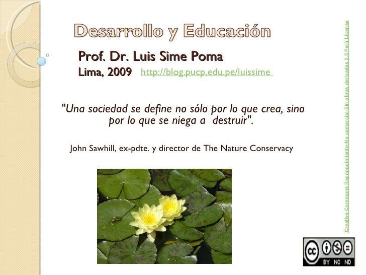 """Prof. Dr. Luis Sime Poma Lima, 2009 """"Una sociedad se define no sólo por lo que crea, sino por lo que se niega a  dest..."""