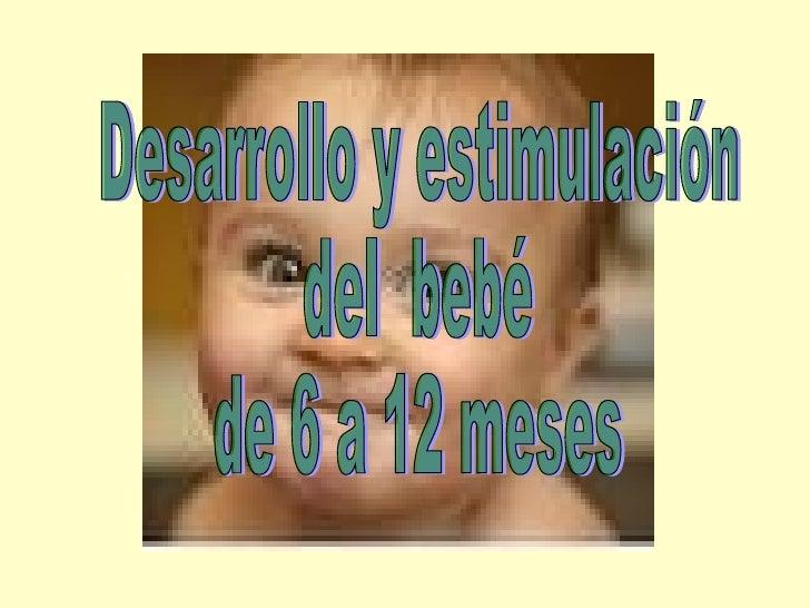 Desarrollo y estimulación  del  bebé de 6 a 12 meses
