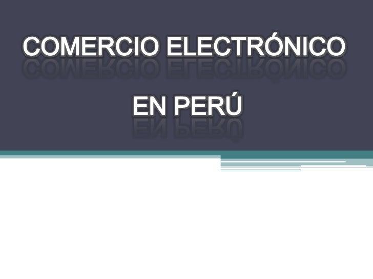 COMERCIO ELECTRÓNICO<br /> EN PERÚ<br />
