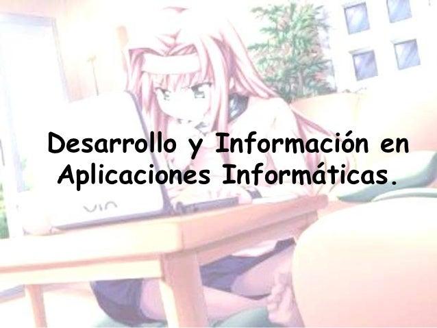 Desarrollo y Información enAplicaciones Informáticas.