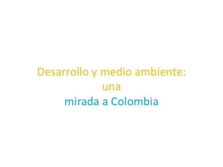 Desarrollo y medio ambiente:             una     mirada a Colombia