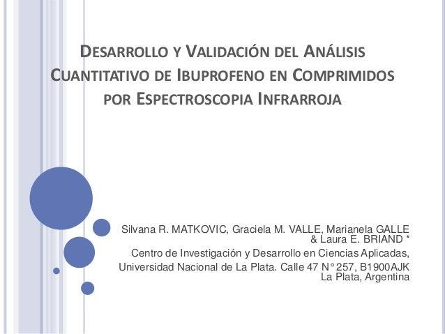 DESARROLLO Y VALIDACIÓN DEL ANÁLISIS CUANTITATIVO DE IBUPROFENO EN COMPRIMIDOS POR ESPECTROSCOPIA INFRARROJA Silvana R. MA...