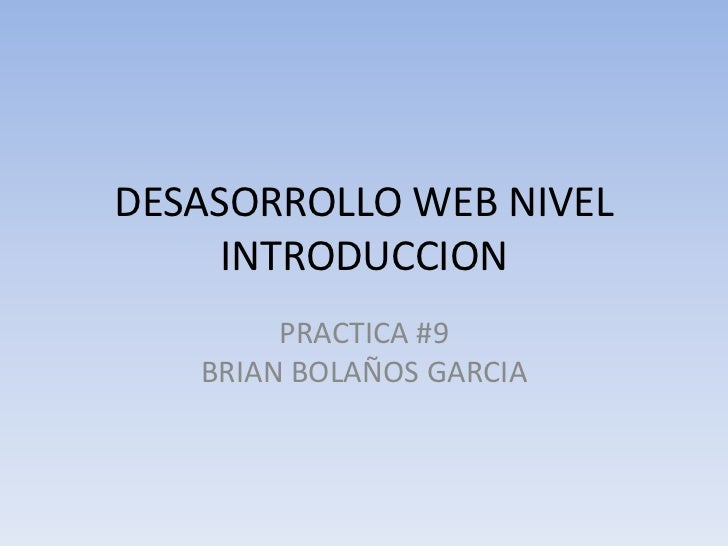 DESASORROLLO WEB NIVEL     INTRODUCCION        PRACTICA #9   BRIAN BOLAÑOS GARCIA