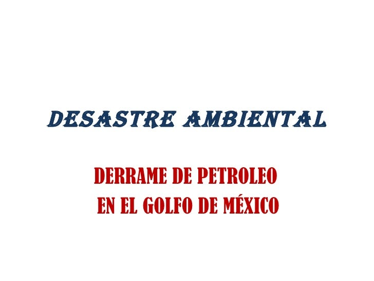 DESASTRE AMBIENTAL DERRAME DE PETROLEO  EN EL GOLFO DE MÉXICO