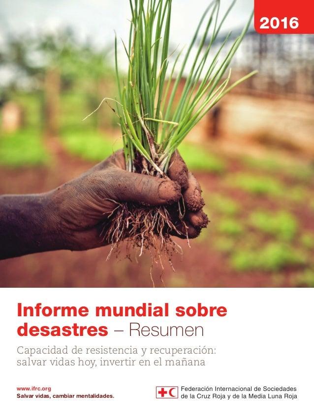 Capacidad de resistencia y recuperación: salvar vidas hoy, invertir en el mañana Informe mundial sobre desastres – Resumen...