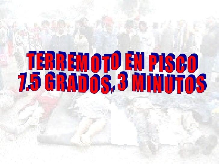 TERREMOTO EN PISCO  7.5 GRADOS, 3 MINUTOS