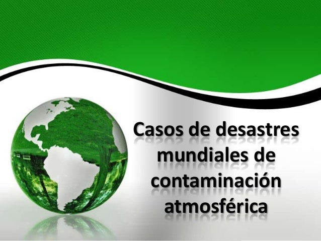 Casos de desastresmundiales decontaminaciónatmosférica