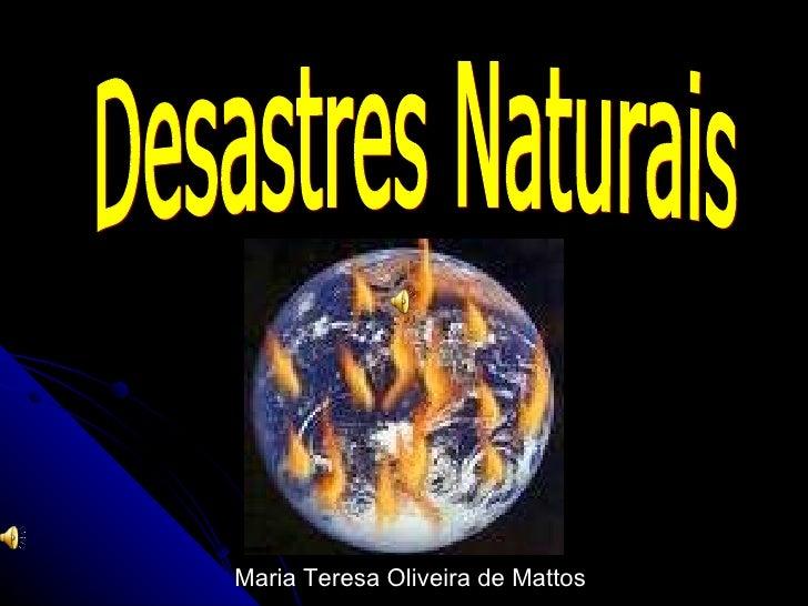 Desastres Naturais Maria Teresa Oliveira de Mattos
