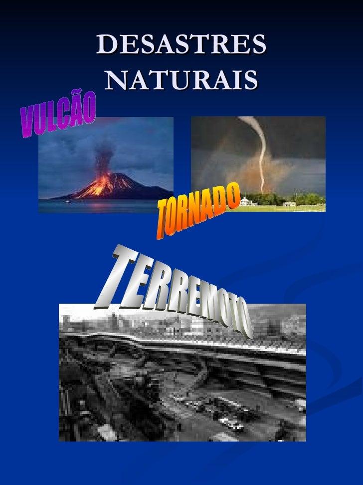 DESASTRES NATURAIS TERREMOTO VULCÃO TORNADO