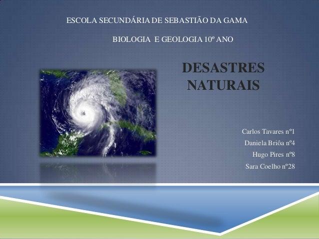 ESCOLA SECUNDÁRIA DE SEBASTIÃO DA GAMA         BIOLOGIA E GEOLOGIA 10º ANO                        DESASTRES               ...