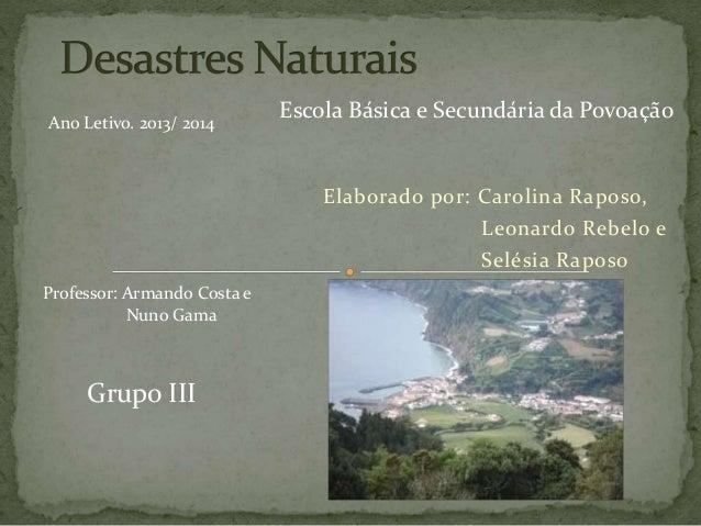 Elaborado por: Carolina Raposo, Leonardo Rebelo e Selésia Raposo Professor: Armando Costa e Nuno Gama Escola Básica e Secu...