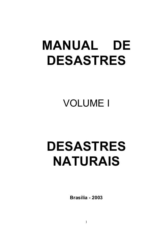 MANUAL DE DESASTRES VOLUME I DESASTRES NATURAIS Brasília - 2003 1