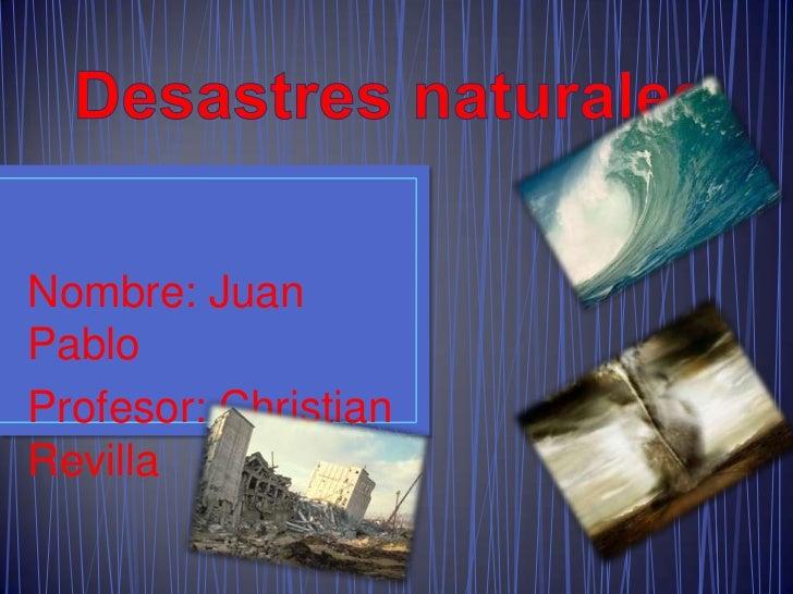 Nombre: JuanPabloProfesor: ChristianRevilla