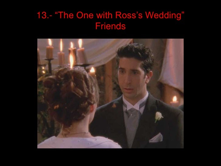 """13.- """"The One with Ross's Wedding""""              Friends"""