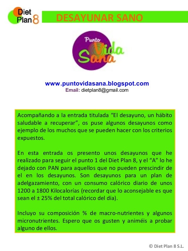 DESAYUNAR SANO           www.puntovidasana.blogspot.com                   Email: dietplan8@gmail.comAcompañando a la entra...
