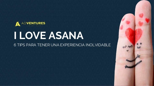 I LOVE ASANA 6 TIPS PARA TENER UNA EXPERIENCIA INOLVIDABLE